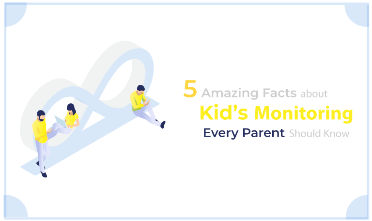 5 Amazing Facts about Kid's Monitoring Every Parent Should Know