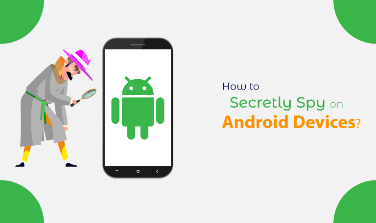 How to Secretly Spy on Android Devices