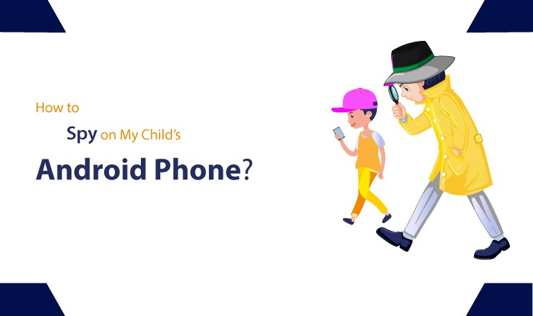 How to Spy on My Child's Android Phone?
