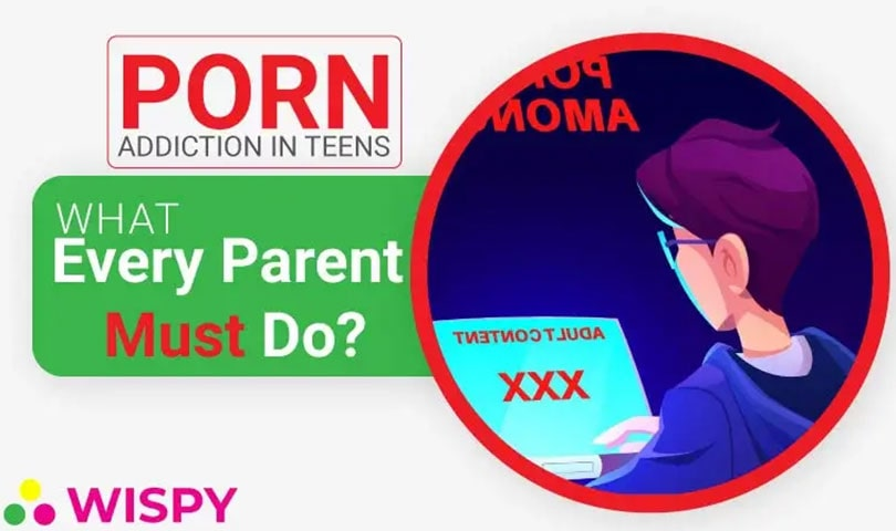 Porn Addiction Among Teens - Here is What Every Parent Must Do