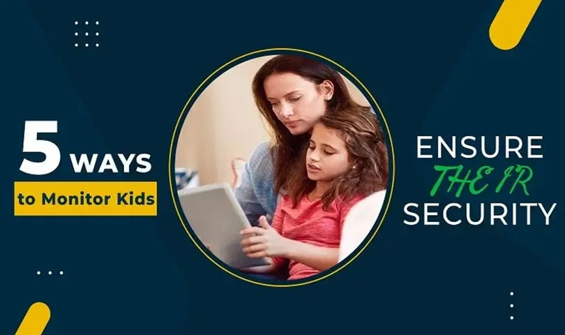 ways to monitor kids and ensure their safety