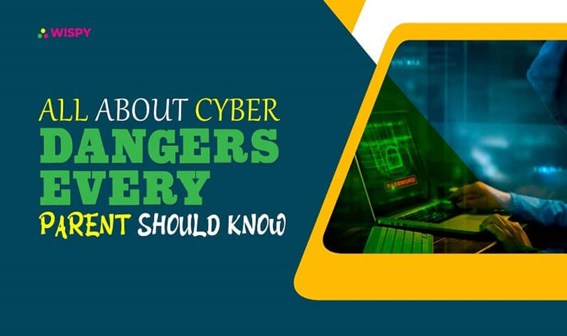 all about cyber dangers every parent should know